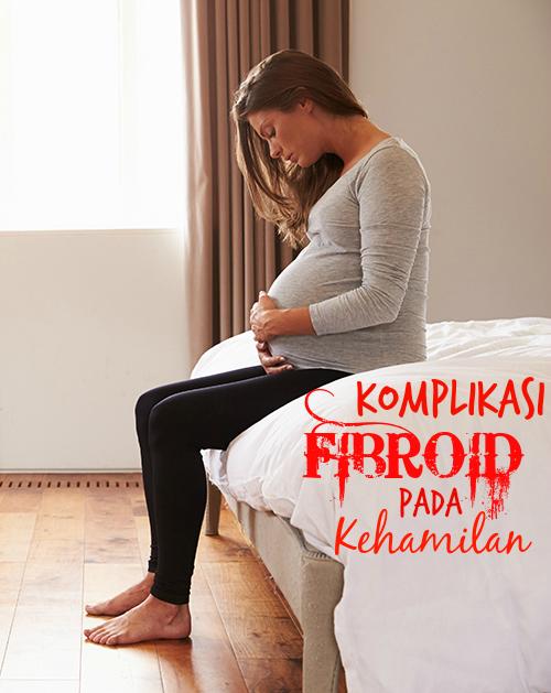 komplikasi fibroid, hamil bersama fibroid, fibroid, rawatan fibroid, uri bawah, plasenta privera, keguguran disebabkan fibroid, keguguran spontan